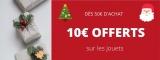 10€ offerts sur tous les jouets (tous les 50€ d'achat)